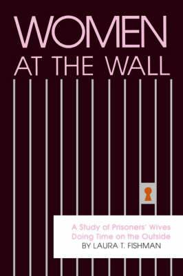 Women at the Wall: A Study of Prisoners' Wives Doing Time on the Outside