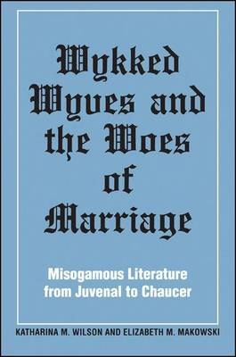 Wykked Wyves and the Woes of Marriage: Misogamous Literature from Juvenal to Chaucer