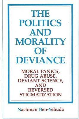 The Politics and Morality of Deviance: Moral Panics, Drug Abuse, Deviant Science, and Reversed Stigmatization