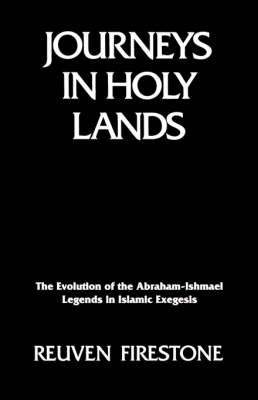 Journeys in Holy Lands: Evolution of the Abraham-Ishmael Legends in Islamic Exegesis