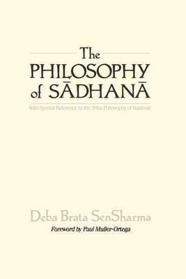 The Philosophy of Sadhana: With Special Reference to the Trika Philosophy of Kashmir