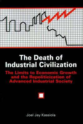The Death of Industrial Civilization: The Limits to Economic Growth and the Repoliticization of Advanced Industrial Society