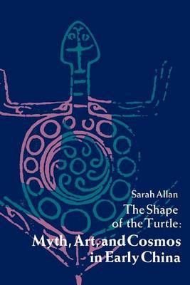 The Shape of the Turtle: Myth, Art and Cosmos in Early China