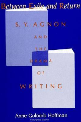 Between Exile and Return: S. Y. Agnon and the Drama of Writing