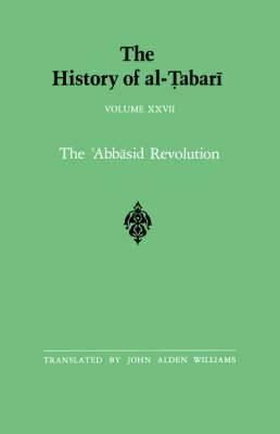 The History of al-Tabari: The 'Abbasid Revolution A.D. 743-750/A.H. 126-132: v.27