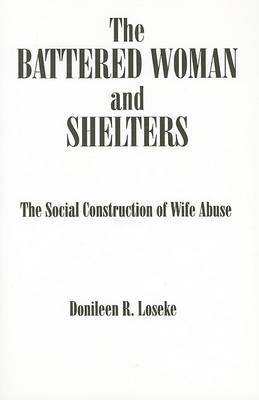 The Battered Woman and Shelters: The Social Construction of Wife Abuse
