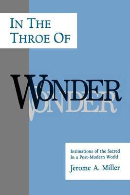 In the Throe of Wonder: Intimations of the Sacred in a Post-modern World