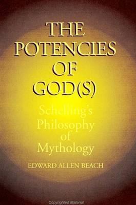 The Potencies of God(s): Schelling's Philosophy of Mythology