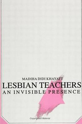 Lesbian Teachers: An Invisible Presence