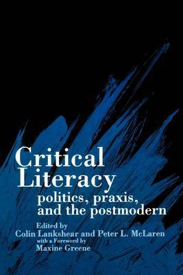 Critical Literacy: Politics, Praxis and the Postmodern