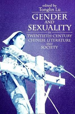 Gender and Sexuality in Twentieth-Century Chinese Literature and Society