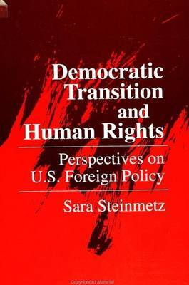 Democratic Transition and Human Rights: Primer for U.S.Foreign Policy