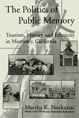 Politics of Public Memory: Tourism, History and Ethnicity in Monterey, California
