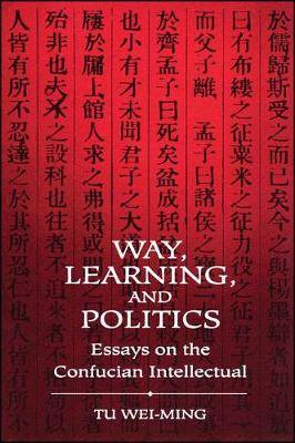 Way, Learning and Politics: Essays on the Confucian Intellectual