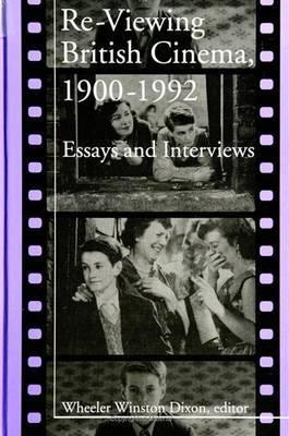 Re-viewing British Cinema, 1900-1992: Essays and Interviews