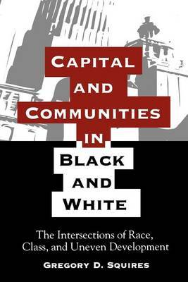 Capital and Communities in Black and White: The Intersections of Race, Class, and Uneven Development
