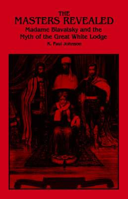 The Masters Revealed: Madam Blavatsky and the Myth of the Great White Lodge