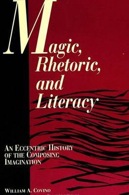 Magic, Rhetoric, and Literacy: An Eccentric History of the Composing Imagination