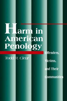 Harm in American Penology: Offenders, Victims and Their Communities