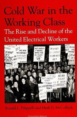 Cold War in the Working Class: The Rise and Decline of the United Electrical Workers