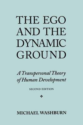 The Ego and the Dynamic Ground: A Transpersonal Theory of Human Development, Second Edition