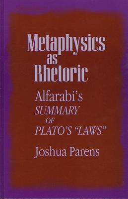 Metaphysics as Rhetoric: Alfarabi's Summary of Plato's  Laws