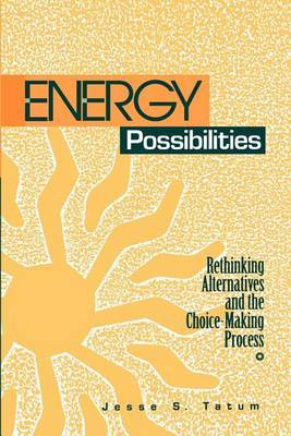 Energy Possibilities: Rethinking Alternatives and the Choice-making Process