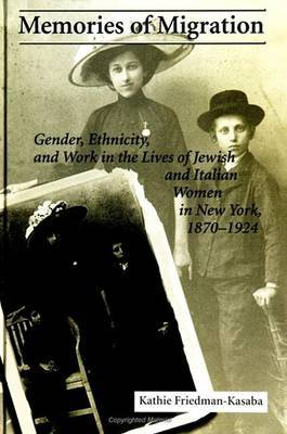 Memories of Migration: Gender, Ethnicity and Work in the Lives of Jewish and Italian Women in New York, 1870-1924