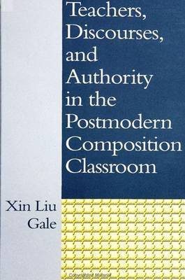 Teachers, Discourses and Authority in the Postmodern Composition Classroom