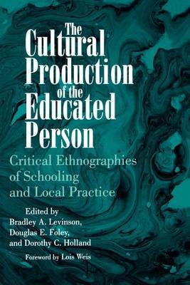 The Cultural Production of the Educated Person: Critical Ethnographies of Schooling and Local Practice