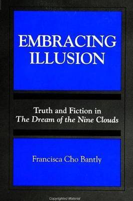 Embracing Illusion: Truth and Fiction in The Dream of the Nine Clouds