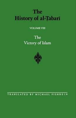 The History of Al-Tabari: The Victory of Islam: Muhammad at Medina A.D. 626-630/A.H. 5-8: v.8