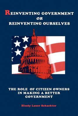 Reinventing Government or Reinventing Ourselves: The Role of Citizen Owners in Making a Better Government