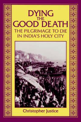 Dying the Good Death: Pilgrimage to Die in India's Holy City