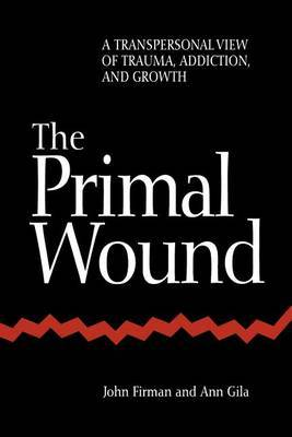 The Primal Wound: Transpersonal View of Trauma, Addiction and Growth
