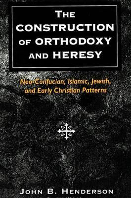 The Construction of Orthodoxy and Heresy: Neo-Confucian, Islamic, Jewish and Early Christian Patterns
