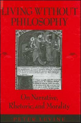Living without Philosophy: On Narrative, Rhetoric and Morality