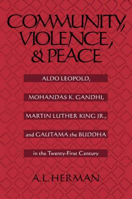 Community, Violence and Peace: Aldo Leopold, Mohandas K.Gandhi, Martin Luther King Jr., and Gautama the Buddha in the Twenty-first Century
