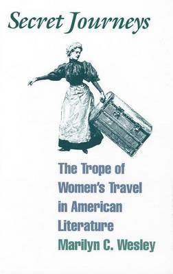 Secret Journeys: Trope of Women's Travel in American Literature