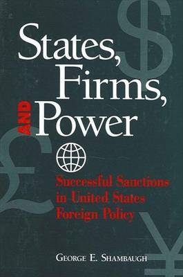 States, Firms, and Power: Successful Sanctions in United States Foreign Policy