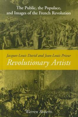 Jaques-Louis David and Jean-Louis Prieur, Revolutionary Artists: The Public, the Populace, and Images of the French Revolution