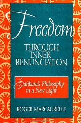 Freedom through Inner Renunciation: Sankara's Philosophy in a New Light