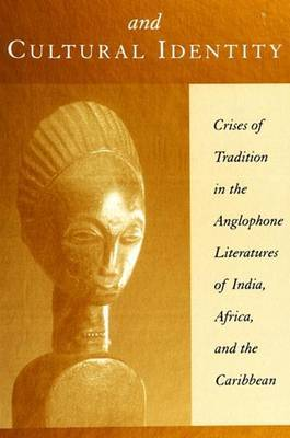 Colonialism and Cultural Identity: Crises of Tradition in the Anglophone Literatures of India, Africa and the Caribbean