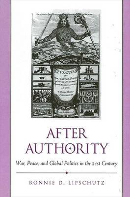 After Authority: War, Peace, and Global Politics in the 21st Century