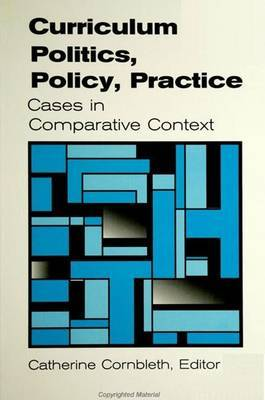 Curriculum Politics, Policy, Practice: Cases in Comparative Context