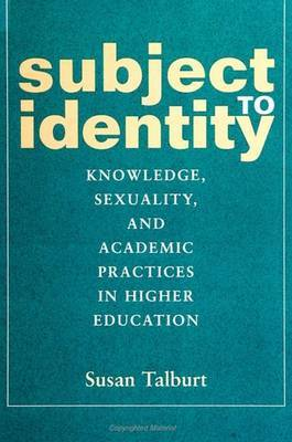 Subject to Identity: Knowledge, Sexuality, and Academic Practices in Higher Education