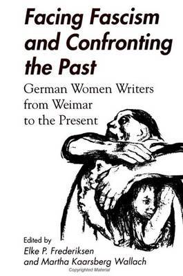 Facing Fascism and Confronting the Past: German Women Writers from Weimar to the Present