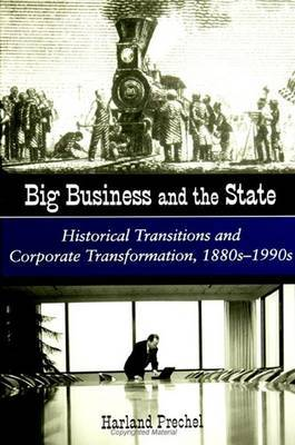 Big Business and the State: Historical Transitions and Corporate Transformations, 1880s-1990s