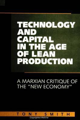 Technology and Capital in the Age of Lean Production: A Marxian Critique of the  New Economy