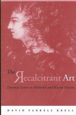 The Recalcitrant Art: Diotima's Letters to Holderlin and Related Missives Edited and Translated by Douglas F. Kenney and Sabine Menner-Bettscheid